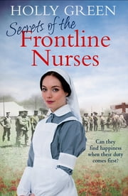 Secrets of the Frontline Nurses - A gripping and moving historical wartime saga ebook by Holly Green