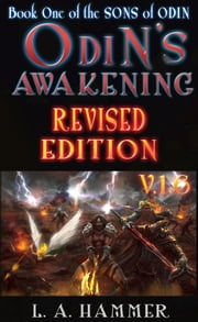 Book One of the Sons of Odin; Odin's Awakening: Revised Edition v.1.6 ebook by L A Hammer
