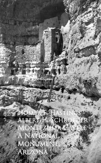 Montezuma Castle - A National Monument, Arizona ebook by Albert H. Schroeder Homer F. Hastings