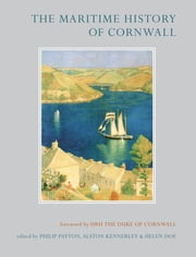 The Maritime History of Cornwall ebook by Alston Kennerley,Helen Doe,John C. Appleby,John Armstrong,G.H. and R. Bennett,Terry Chapman,Wendy R. Childs,Janet Cusack,Bernard Deacon,Helen Doe,Roy Fenton,Alston Kennerley,Maryanne Kowaleski,Tony Pawlyn,Philip Payton,Cathryn Pearce,Caradoc Peters,N.A.M. Rodger,John Rule,W.B. Stephens,Mark Stoyle,John Symons,Simon Trezise,Adrian James Webb,Paul Willerton,Professor Philip Payton