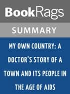 My Own Country: A Doctor's Story of a Town and Its People in the Age of AIDS by Abraham Verghese | Summary & Study Guide ebook by BookRags