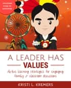 A Leader Has Values: Active Learning Strategies for Engaging Family and Classroom Discussions ebook by Kristi L. Kremers