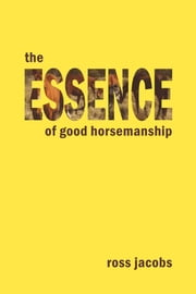 The Essence Of Good Horsemanship ebook by Ross Jacobs
