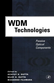 WDM Technologies: Passive Optical Components ebook by Dutta, Achyut K.