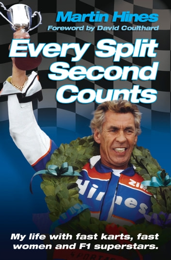 Every Split Second Counts - My Life with Fast Carts, Fast Women and F1 Superstars ebook by Martin Hines,David Coulthard