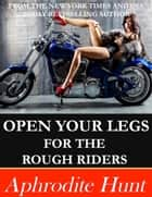 Open Your Legs for the Rough Riders ebook by Aphrodite Hunt