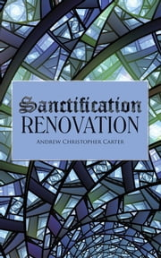 Sanctification Renovation ebook by Andrew Christopher Carter