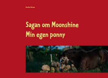 Sagan om Moonshine - Min egen ponny ebook by Karolina Sörman