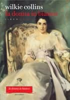 La donna in bianco. Libro quarto ebook by Wilkie Collins