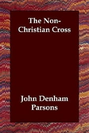 The Non-Christian Cross ebook by John Denham Parsons