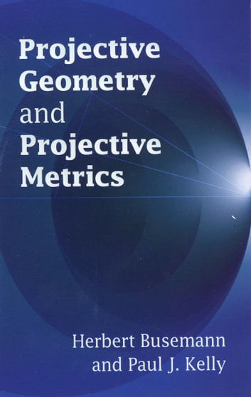Projective Geometry and Projective Metrics ebook by Herbert Busemann,Paul J. Kelly