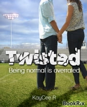 Twisted - Being normal is overrated ebook by KayCee R