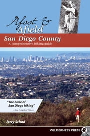 Afoot and Afield: San Diego County: A Comprehensive Hiking Guide ebook by Schad, Jerry