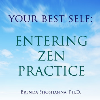 Your Best Self: Entering Zen Practice audiobook by Brenda Shoshanna