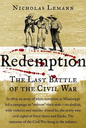 Redemption - The Last Battle of the Civil War ebook by Nicholas Lemann