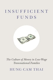 Insufficient Funds - The Culture of Money in Low-Wage Transnational Families ebook by Hung Cam Thai