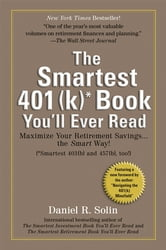 Smartest 401(k) Book You'll Ever Read - Maximize Your Retirement Savings...the Smart Way! ebook by Daniel R. Solin