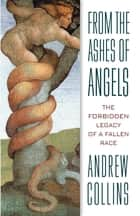 From the Ashes of Angels - The Forbidden Legacy of a Fallen Race ebook by Andrew Collins