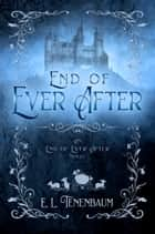 End of Ever After - A Cinderella Retelling ebook by E. L. Tenenbaum