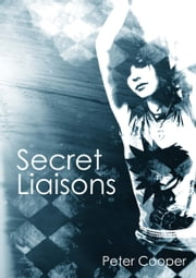 Secret Liaisons - an erotic novel ebook by Peter Cooper