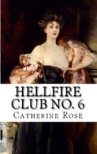 Hellfire Club No. 6: From the Hidden Archive ebook by Catherine Rose