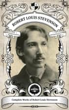 The Complete Works of Robert Louis Stevenson (Illustrated/Inline Footnotes) - Oakshot Press ebook by Robert Louis Stevenson, Oakshot Press