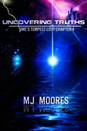 Uncovering Truths: Time's Tempest Lost Chapter 4 ebook by M.J. Moores