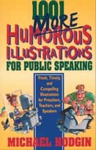 1001 More Humorous Illustrations for Public Speaking ebook by Michael Hodgin