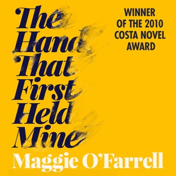 The Hand That First Held Mine audiobook by Maggie O'Farrell