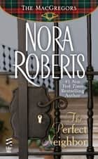 The Perfect Neighbor ebook by Nora Roberts