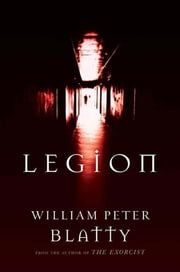 Legion - A Novel from the Author of The Exorcist ebook by William Peter Blatty