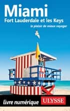 Miami, Fort Lauderdale et les Keys ebook by Alain Legault