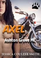 Axel - Ashton Grove M.C., #2 ebook by Jessica Coulter Smith