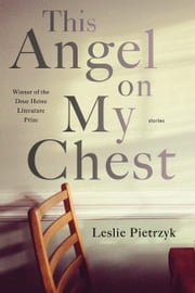 This Angel on My Chest ebook by Leslie Pietrzyk