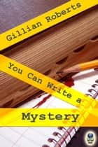 You Can Write a Mystery ebook by Gillian Roberts