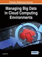 Managing Big Data in Cloud Computing Environments ebook by Zongmin Ma