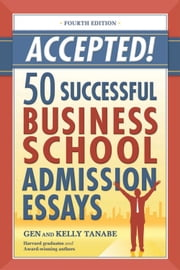 Accepted! 50 Successful Business School Admission Essays ebook by Gen Tanabe,Kelly Tanabe