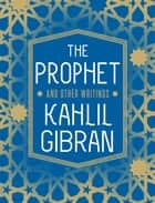 The Prophet and Other Writings ebook by