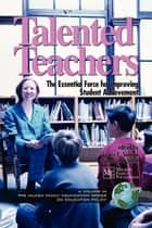 Talented Teachers - The Essential Force for Improving Student Acheivement ebook by Lewis C. Solmon, Tamara W. Schiff