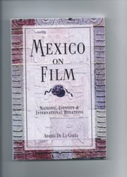 Mexico on Film - Natioanl Identity and International Relatrions ebook by Armida de la Garza