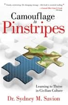 Camouflage to Pinstripes - Learning to Thrive in Civilian Culture ebook by Sydney M. Savion