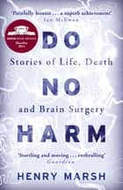 Do No Harm - Stories of Life, Death and Brain Surgery ebook by
