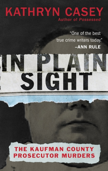 In Plain Sight - The Kaufman County Prosecutor Murders ekitaplar by Kathryn Casey