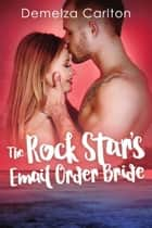 The Rock Star's Email Order Bride eBook by Demelza Carlton