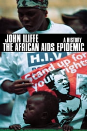 The African AIDS Epidemic - A History ebook by John Iliffe