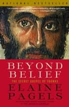 Beyond Belief - The Secret Gospel of Thomas eBook by Elaine Pagels