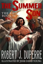 The Summer Son - The Rift Book IV ebook by Robert J. Duperre