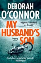 My Husband's Son - with the most shocking twist you won't see coming. . . ebook by Deborah O'Connor
