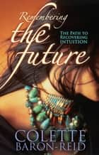Remembering the Future ebook by Colette Baron-Reid