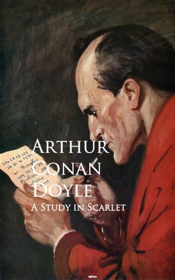 A Study in Scarlet - Bestsellers and famous Books ebook by Arthur Conan Doyle